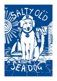 Salty old sea dog, A dog lovers nautical print. £15.00, via Etsy.