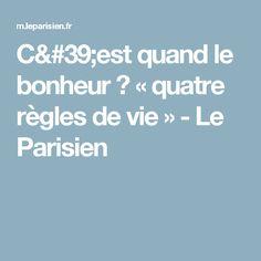 C'est quand le bonheur ? «quatre règles de vie» - Le Parisien