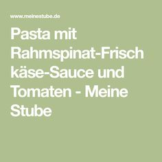 Pasta mit Rahmspinat-Frischkäse-Sauce und Tomaten - Meine Stube Food And Drink, Math, Cooking, Pasta With Spinach, Noodles, Easy Meals, Chef Recipes, Eat Lunch, Food And Drinks