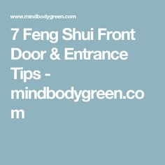 7 Feng Shui Front Door & Entrance Tips - mindbodygreen.com