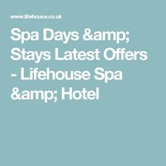 Spa Days & Stays Latest Offers - Lifehouse Spa & Hotel