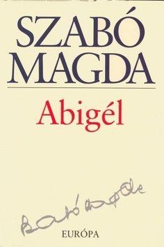 Abigél · Szabó Magda · Könyv · Moly Book Lists, Book Lovers, Books To Read, Tea, My Love, Retro, Reading, Hungary, Budapest