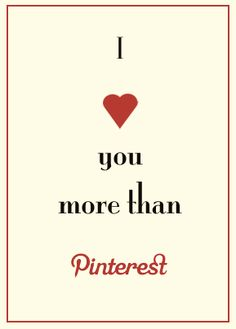 I love you more than pinterest. #valentines