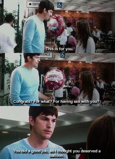 |From the movie No Strings Attached