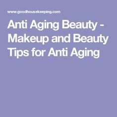 Anti Aging Beauty - Makeup and Beauty Tips for Anti Aging