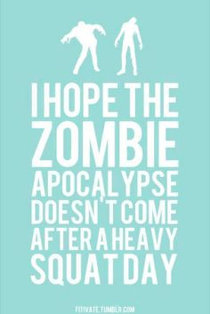 I hope the zombie apocalypse doesn't start today as I can barely move. This would be the worst!
