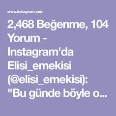 """2,468 Beğenme, 104 Yorum - Instagram'da Elisi_emekisi (@elisi_emekisi): """"Bu günde böyle olsun Yapılşlarını istiyorsunuz diye video çekeyim diyorum yanlız elim bir birine…"""""""