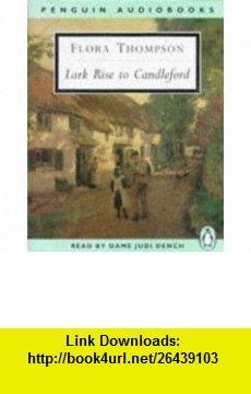 Lark Rise to Candleford (Classic, 20th-Century, Audio) (9780140861174) Flora Thompson, Neville Teller, Judi Dench , ISBN-10: 0140861173  , ISBN-13: 978-0140861174 ,  , tutorials , pdf , ebook , torrent , downloads , rapidshare , filesonic , hotfile , megaupload , fileserve