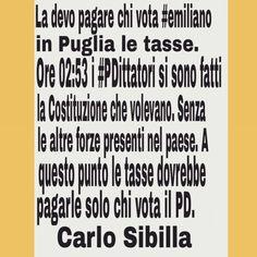 La devo pagare chi vota #emiliano in Puglia le tasse. Ore 02:53 i #PDittatori si sono fatti la Costituzione che volevano. Senza le altre forze presenti nel paese. A questo punto le tasse dovrebbe pagarle solo chi vota il PD. Carlo Sibilia