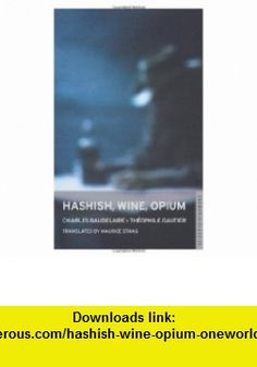 Hashish, Wine, Opium (Oneworld Classics) (9781847490933) Charles Baudelaire, Theophile Gautier, Maurice Stang , ISBN-10: 184749093X  , ISBN-13: 978-1847490933 ,  , tutorials , pdf , ebook , torrent , downloads , rapidshare , filesonic , hotfile , megaupload , fileserve