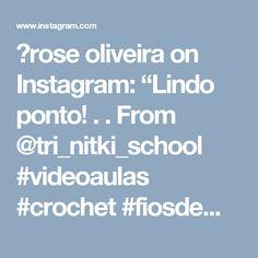 "💮rose oliveira on Instagram: ""Lindo ponto! . . From @tri_nitki_school #videoaulas #crochet #fiosdemalha"" • Instagram"