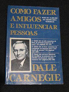 Livro : Como Fazer Amigos e Influenciar Pessoas - Dale Carnegie #leitura #literatura #AutoAjuda