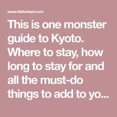 This is one monster guide to Kyoto. Where to stay, how long to stay for and all the must-do things to add to your Kyoto itinerary.