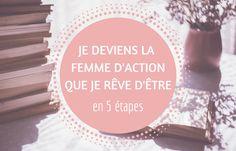 Je deviens enfin toutes ces femmes qui me font envie, je deviens une femme d'action. Je prends en main mes décisions !