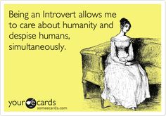 Free, Confession Ecard: Being an Introvert allows me to care about humanity and despise humans, simultaneouly.