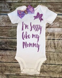 BellaPiccoli - I'm Sassy Like My Mommy Baby Girl Onesie Sassy Onesies, $14.99 (bellapiccoli.com/...)