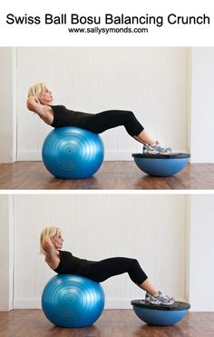 Swiss Ball Bosubalancing Crunch    Balance exercises are great for developing a strong core – and can be a great time-saving workout because you are working several parts of your body at the same time.  Try using a bosu or Swiss Ball – or even standing on a cushion at home – for working on your balance.
