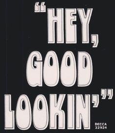 hey good lookin'.