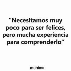 """""""Necesitamos muy poco para ser felices, pero mucha experiencia para comprenderlo"""". #reflexiones #MásSER"""