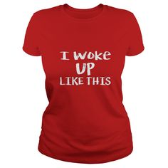 I WOKE UP LIKE THIS - famous quote Dark Color TShirt  #gift #ideas #Popular #Everything #Videos #Shop #Animals #pets #Architecture #Art #Cars #motorcycles #Celebrities #DIY #crafts #Design #Education #Entertainment #Food #drink #Gardening #Geek #Hair #beauty #Health #fitness #History #Holidays #events #Home decor #Humor #Illustrations #posters #Kids #parenting #Men #Outdoors #Photography #Products #Quotes #Science #nature #Sports #Tattoos #Technology #Travel #Weddings #Women