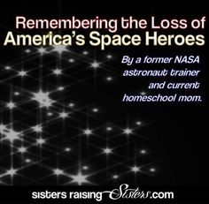 Remembering the Loss of America's Space Heroes - By a former NASA astronaut trainer and current homeschool mom.
