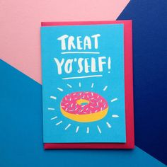 Treat Yo'self!  Greetings card - Birthday card, Congratulations card Greeting card  £2.50  Designed by Alex Carruthers