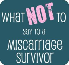 What not to say to a miscarriage survivor