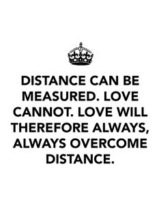 Love overcomes distance, hands down.