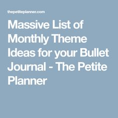 Massive List of Monthly Theme Ideas for your Bullet Journal - The Petite Planner