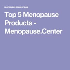 Top 5 Menopause Products - Menopause.Center