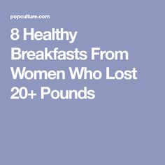 8 Healthy Breakfasts From Women Who Lost 20+ Pounds