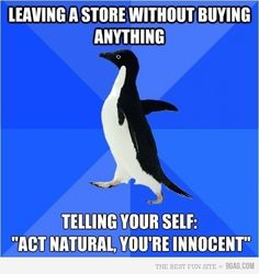 Hahaha, I always feel this way in places like Bath & Bodyworks, where the stores are really small, the salespeople very attentive, and I almost always walk in only to look around.