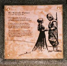 "A memorial stone in Lanark, on the site of the house William Wallace shared with his beloved wife Marion, states; ""Here stood the house of William Wallace who in 1297 first drew sword to free his native land""."