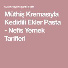 Müthiş Kremasıyla Kedidili Ekler Pasta - Nefis Yemek Tarifleri