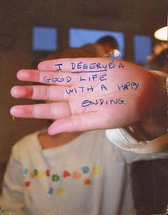 """I deserve a good life with a happy ending"" Secret from PostSecret.com"