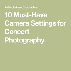 10 Must-Have Camera Settings for Concert Photography