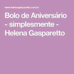 Bolo de Aniversário - simplesmente - Helena Gasparetto