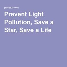 Prevent Light Pollution, Save a Star, Save a Life