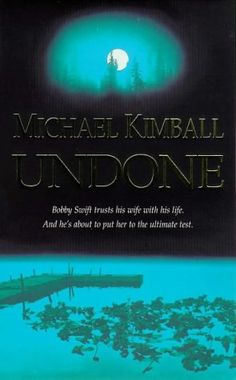 """Undone by MICHAEL KIMBALL. Late one night, Sal Erickson's best friend calls him outside for a walk by the river. """"Who do you trust?"""" he asks Sal. """"Who would you trust with your life?""""  It is this fateful question that will send Sal's precariously balanced life spinning out of control--propelling him into a strangely irresistible arena of passion and violence. For Bobby Swift and his stunningly seductive wife Noel are planning the scam of the century. And Sal, against his will, is about to be…"""