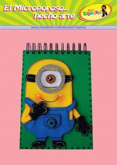 Miss Dorothy: Moulds Free Disney Scrapbook, Scrapbook Albums, Foam Crafts, Diy And Crafts, Minion Craft, Felt Magnet, Minion Banana, Felt Sheets, Decorate Notebook