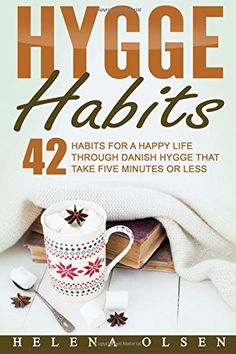Hygge Habits: 42 Habits for a Happy Life by Helena Olsen Konmari, Cozy Living, Simple Living, Danish Hygge, Danish Words, Hygge Book, Hygge Life, Hygge House, Take Five