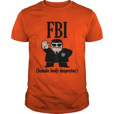 FBI Female Body Inspector T-Shirts, Hoodies. SHOPPING NOW ==► https://www.sunfrog.com/Funny/FBI-Female-Body-Inspector-Orange-Guys.html?id=41382
