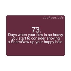 fuckperiods 73 sqrew it, get a bucket.a 20 gallon freakkin bucket. Wtf Funny, Funny Facts, Hilarious, Funny Memes, Period Problems, Girl Problems, Pms Humor, Pms Jokes, Period Humor