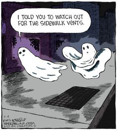 Speed Bump: I told you to watch out for the sidewalk vents. Halloween Cartoons, Halloween Horror, Halloween Fun, Halloween Cards, Halloween Costumes, Funny Ghost, Scary Funny, Ghost Humor, Hilarious