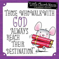 ♡ Those who walk with God always reach their destination...Little Church Mouse 25 July 2015 ♡