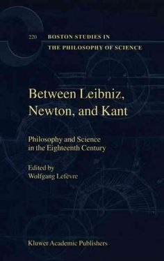 Between Leibniz, Newton, and Kant: Philosophy and Science in the Eighteenth Century
