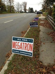 All Hail Megatron, Transformers Themed Political Yard Sign. Not even a transformers fan and I'm laughing. Gi Joe, Political Yard Signs, Political Posters, Political Campaign, Political Party, Transformers Memes, Transformers Decepticons, Transformers Characters, Thing 1