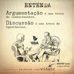ARGUMENTAÇÃO é uma troca de conhecimentos. DISCUSSÃO é uma troca de ignorâncias.: