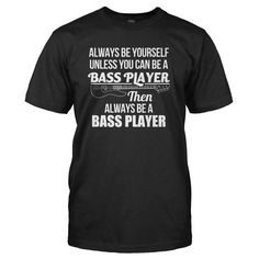 Always Be The Bass Player Custom,Men's Gildan T-shirt,Custom T-shirt,Cheap T-shirt,T-shirt Print,Cheap Tees