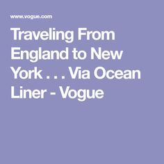 Traveling From England to New York . . . Via Ocean Liner - Vogue